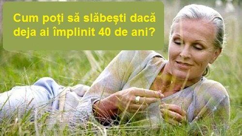 împlinirea a 40 de ani trebuie să slăbească)